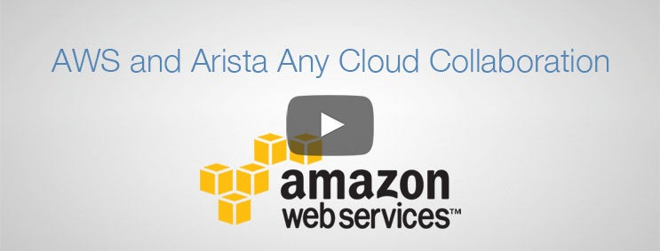 AWS and Arista Any Cloud Collaboration